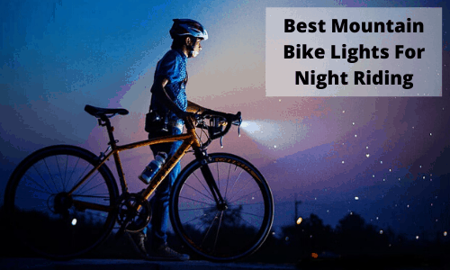 3 Best Mountain Bike Lights For Night Riding